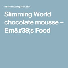 Slimming World chocolate mousse – Em's Food