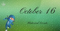 What historical events happened on October 16? List of events on the day you were born. Free birthday ninja poster and more.