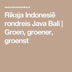 Riksja Indonesië rondreis Java Bali | Groen, groener, groenst