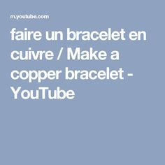 faire un bracelet en cuivre / Make a copper bracelet - YouTube