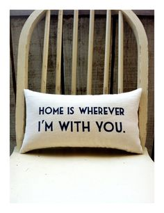 Home is Wherever I'm with you, Double sided lyric pillow. $35.00, via Etsy..