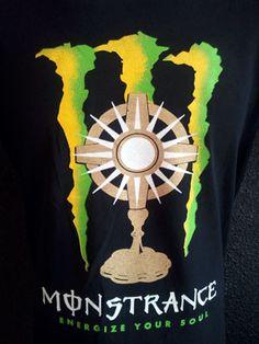 Monstrance T-shirt...love it!!