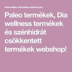 Paleo termékek, Dia wellness termékek és szénhidrát csökkentett termékek webshop!