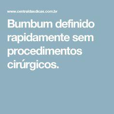 Bumbum definido rapidamente sem procedimentos cirúrgicos.