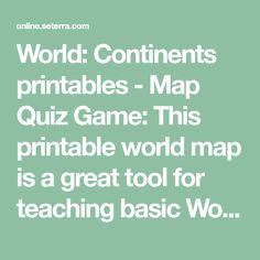 African mountain ranges savannah and deserts mapping our world world continents printables map quiz game this printable world map is a great tool for teaching basic world geography the seven continents of the world gumiabroncs Gallery