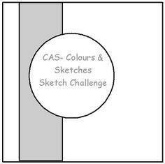 CAS - Colours and Sketches Blog: Challenge #37 - Sketch