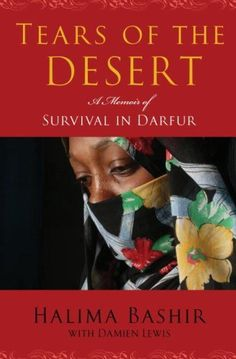 Tears of the Desert: A Memoir of Survival in Darfur. Halima Bashir is the writer to whom I turned at last in trying to see what happened in Darfur. The heartbreak is illuminated by words that teach and guide me as I read. Never forget. Books To Read, My Books, White Eyelashes, Nonfiction Books, Great Books, Memoirs, Deserts, Survival, This Book