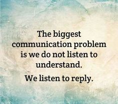 Life QUOTE :    The biggest communication problem is we do not listen to understand. We listen to reply.  - #Life https://quotestime.net/life-quotes-the-biggest-communication-problem-is-we-do-not-listen-to-2/