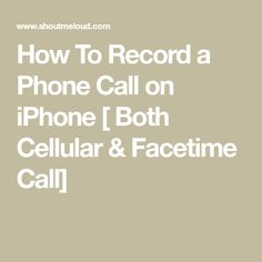 How To Record a Phone Call on iPhone [ Both Cellular & Facetime Call] Iphone Life Hacks, Cell Phone Hacks, Smartphone Hacks, Technology Hacks, Medical Technology, Energy Technology, Iphone Codes, Iphone Information, Iphone Secrets