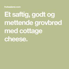 Et saftig, godt og mettende grovbrød med cottage cheese. Cottage Cheese