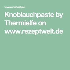 Knoblauchpaste by Thermielfe on www.rezeptwelt.de