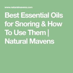 Best Essential Oils for Snoring & How To Use Them | Natural Mavens