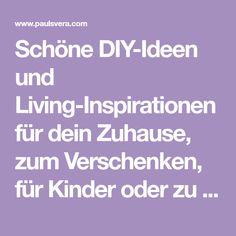 Schöne DIY-Ideen und Living-Inspirationen für dein Zuhause, zum Verschenken, für Kinder oder zu Hochzeiten.