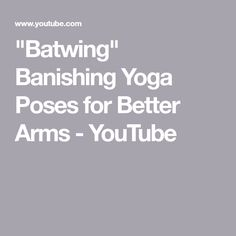 """""""Batwing"""" Banishing Yoga Poses for Better Arms - YouTube"""