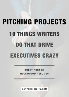 Pitching Projects: 10 Things Writers Do That Drive Executives Crazy. Click through the image above to check out this Guest Post by Hollywood Resumes! Screenwriting | Filmmaking | Film Industry