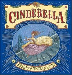 """Cinderella"" retold and illustrated by Barbara McClintock  Retelling this classic fairytale with a 17th century French basis. The illustrations have strong emotions and appeal.  Recommended for ages 3 and older"