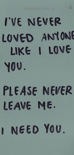 I've never loved anyone like I love you so please never leave me cause I need you Dont Leave Me Quotes, I Needed You Quotes, Losing You Quotes, Needing You Quotes, Leaving Quotes, Sleep Quotes, Valentine's Day Quotes, Quotes For Him, Sad Quotes
