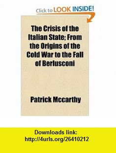 The Crisis of the Italian State; From the Origins of the Cold War to the Fall of Berlusconi (9781153467223) Patrick Mccarthy , ISBN-10: 1153467224  , ISBN-13: 978-1153467223 ,  , tutorials , pdf , ebook , torrent , downloads , rapidshare , filesonic , hotfile , megaupload , fileserve