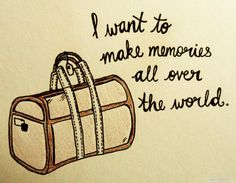 Inspiration & Quotes: i want to make memories all over the world. - SparkRebel
