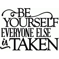 Silhouette Design Store - View Design #42618: be yourself everyone else is taken - vinyl phrase Vinyl Quotes, Sign Quotes, Words Quotes, Me Quotes, Funny Quotes, Family Quotes, Capturing Kids Hearts, Silhouette Sign, Silhouette Projects