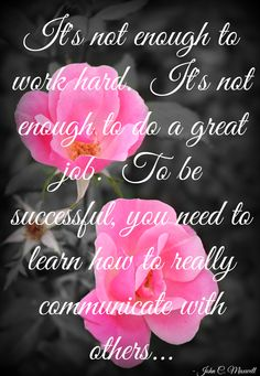 """""""It's not enough to work hard. It's not enough to do a great job. To be successful you need to learn how to really communicate with others."""" -John C. Maxwell Photo by Brandee Pember I show people how to EARN MONEY ONLINE using Social Media! Go to my website & I will send you the video... How to copy an online millionaire step by step! leadership quotes, leadership development, quotes, quotes about strength, personal development, personal development quotes, leaders communicate"""