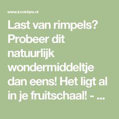 Last van rimpels? Probeer dit natuurlijk wondermiddeltje dan eens! Het ligt al in je fruitschaal! - Pagina 2 van 2 - KookFans.nl