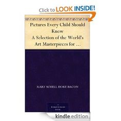 Pictures Every Child Should Know A Selection of the World's Art Masterpieces for Young People --- http://www.amazon.com/Pictures-Should-Selection-Masterpieces-ebook/dp/B004TS1NQO/?tag=centurydevelo-20
