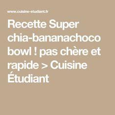 Recette Super chia-bananachoco bowl ! pas chère et rapide > Cuisine Étudiant