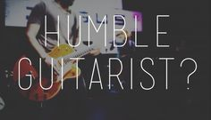 Humble Guitarists? || A very cool article about humility as it relates to worship band members
