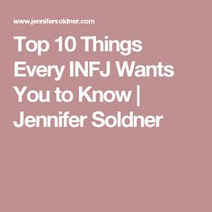 Top 10 Things Every INFJ Wants You to Know | Jennifer Soldner