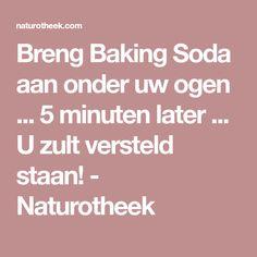 Breng Baking Soda aan onder uw ogen ... 5 minuten later ... U zult versteld staan! - Naturotheek World Information, Random, Casual