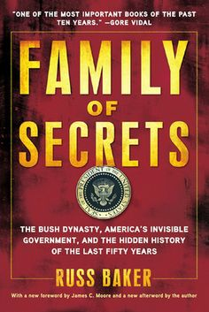 Family of Secrets: The Bush Dynasty, America's Invisible Government & the Secret History of the Last Fifty Years
