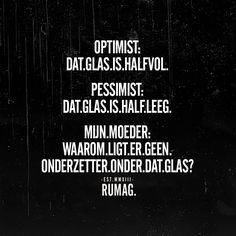 Optimist: Dat glas is halfvol. Pessimist: Dat glas is half leeg. Moeders: Waarom ligt er geen onderzetter onder dat glas? #RUMAG Happy Mind Happy Life, Happy Minds, Woman Quotes, Life Quotes, Dutch Quotes, Hand Lettering Quotes, Sarcasm Humor, Psychology Facts, Good Thoughts