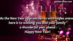 As the New Year approaches us with hopes anew, here is to wishing you and your family a wonderful year ahead. Happy New Year! #NewYear #NewYearMessage #NewYearWish #NewYearCard #picturequotes  View more #quotes on http://quotes-lover.com