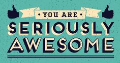 You are seriously awesome