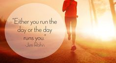 """Either you run the day or the day runs you."" 