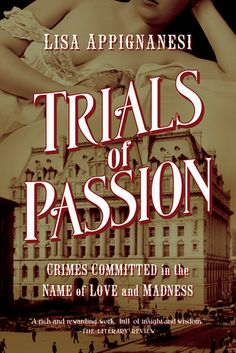 Trials of Passion: Crimes Committed in the Name of Love and Madness by Lisa Appignanesi.