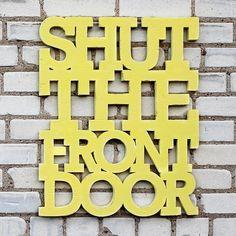 Shut The Front Door handmade wood sign