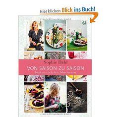 Von Saison zu Saison: Kochen nach den Jahreszeiten: Amazon.de: Sophie Dahl, Miriam Funk: Bücher 19,95€