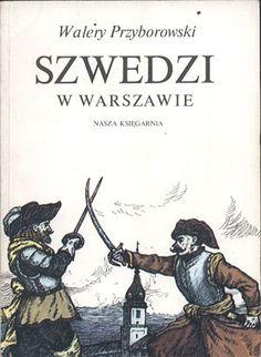 Szwedzi w Warszawie, Walery Przyborowski, Nasza Księgarnia, 1983, http://www.antykwariat.nepo.pl/szwedzi-w-warszawie-walery-przyborowski-p-13656.html