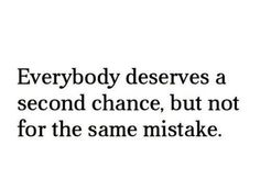 Everybody deserves a second chance, but ...
