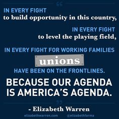 Elizabeth Warren on Labor Unions Labor Union, To Vent, Work Family, United We Stand, Elizabeth Warren, Politics, Sayings, Minimum Wage, Pay Attention