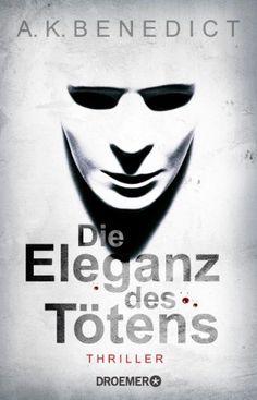 Die Eleganz des Tötens: Thriller von A. K. Benedict http://www.amazon.de/dp/342651320X/ref=cm_sw_r_pi_dp_aEnLwb0TYYGHX