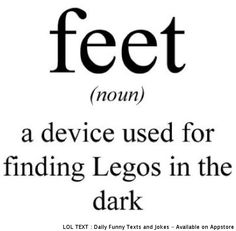 "LOL. Should be changed to: ""Foot - a device used by parents for finding Legos in the dark."""