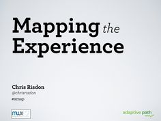 midwest-ux-12-mapping-the-experience by Chris Risdon via Slideshare