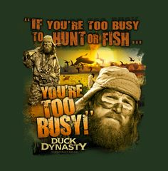 Ducky Dynasty Duck Commander Robertson Too Busy Hunt Fish Shirt Foxworthy