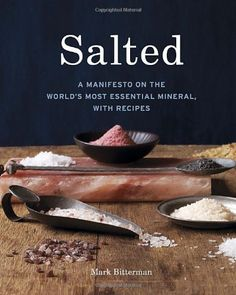 Salted: A Manifesto on the World's Most Essential Mineral, with Recipes by Mark Bitterman,http://www.amazon.com/dp/1580082629/ref=cm_sw_r_pi_dp_6j.msb1EV7DASFGW