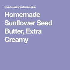 Homemade Sunflower Seed Butter, Extra Creamy