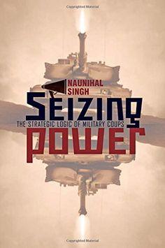 Seizing Power: The Strategic Logic of Military Coups by Naunihal Singh http://www.amazon.com/dp/1421413361/ref=cm_sw_r_pi_dp_6i18vb1M40Z5Z