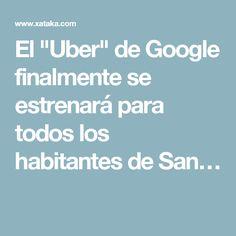 """El """"Uber"""" de Google finalmente se estrenará para todos los habitantes de San…"""